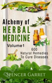 Alchemy of Herbal Medicine: 600 Natural Remedies to Cure Diseases