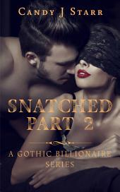 Snatched - Part 2: A Gothic Billionaire Romance