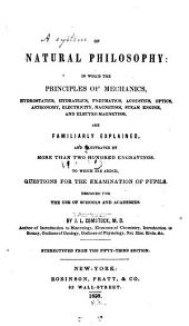 A System of Natural Philosophy: In which the Principles of Mechanics, Hydrostatics, Hydraulics, Pneumatics, Acoustics, Optics, Astronomy, Electricity, Magnetism, Steam Engine, and Electro-magnetism, are Familiarly Explained, and Illustrated by More Than Two Hundred Engravings : to which are Added, Questions for the Examination of Pupils : Designed for the Use of Schools and Academies
