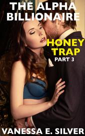 The Alpha Billionaire Honey Trap Part 3 (Erotic Suspense Short Story)