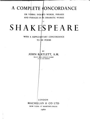 A Complete Concordance Or Verbal Index to Works  Phrases and Passages in the Dramatic Works of Shakespeare