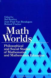 Math Worlds: Philosophical and Social Studies of Mathematics and Mathematics Education