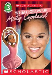 When I Grow Up: Misty Copeland (Scholastic Reader, Level 3)