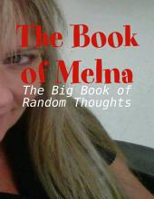 The Book of Melna - The Big Book of Random Thoughts