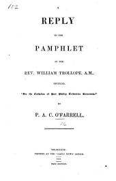 """A Reply to the pamphlet of W. Trollope, entitled,""""Are the Catholics of Port Phillip Tridentine Romanists?""""."""