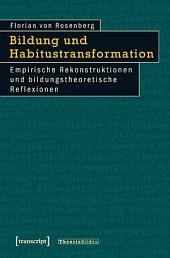Bildung und Habitustransformation: Empirische Rekonstruktionen und bildungstheoretische Reflexionen