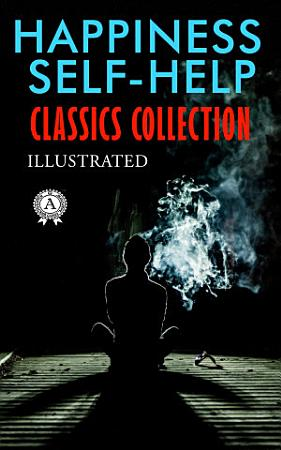 Happiness Self Help Classics Collection  Illustrated  PDF