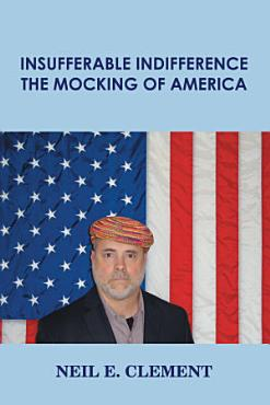 Insufferable Indifference     The Mocking of America PDF