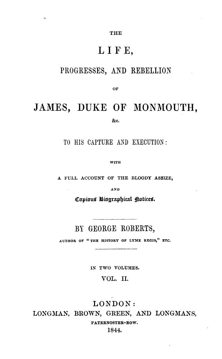The Life Progresses and Rebellion of James, Duke of Monmouth, to His Capture and Execution