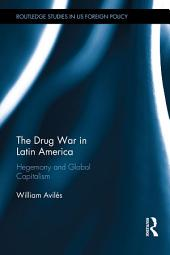The Drug War in Latin America: Hegemony and Global Capitalism