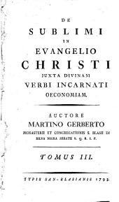 De sublimi in evangelio Christi juxta divinam Verbi incarnati œconomian: Volume 3