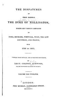 The Dispatches of Field Marshal the Duke of Wellington  France and the Low Countries  1814 1815 Book