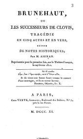 Brunehaut ou les successeurs de Clovis: tragédie en cinq actes et en vers ; suivie de notes historiques