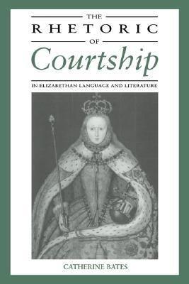 The Rhetoric of Courtship in Elizabethan Language and Literature
