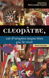 Cleopâtre,: Lot d'utopies emportées par le vent - Roman historique