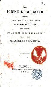 La igiene degli occhi ovvero consigli per preservare la vista di Antonio Scarpa coll'aggiunta di alcune considerazioni sulle cagioni della miopia o vista corta