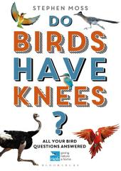 Do Birds Have Knees?: All Your Bird Questions Answered