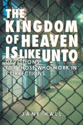 The Kingdom of Heaven Is Like Unto: Devotions for Those Who Work in Corrections