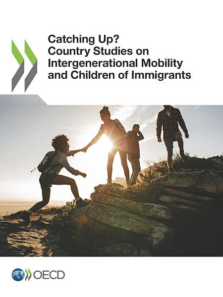 Catching Up  Country Studies on Intergenerational Mobility and Children of Immigrants