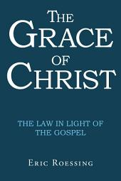 The Grace of Christ: The Law in Light of the Gospel