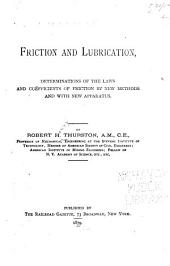 Friction and Lubrication: Determinations of the Laws and Coëfficients of Friction by New Methods and with New Apparatus
