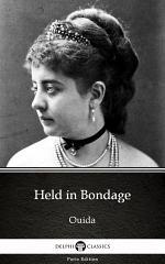 Held in Bondage by Ouida - Delphi Classics (Illustrated)