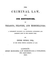 The Criminal Law, and Its Sentences, in Treasons, Felonies, and Misdemeanors: With a Supplement Including All Statutable Alterations and Additions Down to the Present Time