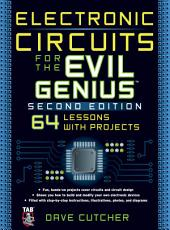 Electronic Circuits for the Evil Genius 2/E: Edition 2