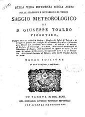 Della vera influenza degli astri sulle stagioni e mutazioni di tempo saggio meteorologico di d. Giuseppe Toaldo ..