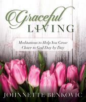 Graceful Living: Meditations to Help You Grow Closer to God Day by Day