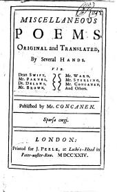 Miscellaneous Poems, original and translated, by several hands. Viz. Dean Swift, Mr. Parnel, Dr. Delany, Mr. Brown, Mr. Ward, Mr. Sterling, Mr. Concannen, and others. Published by Mr. Concannen