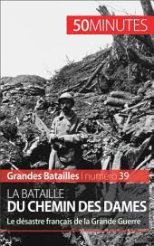 La bataille du Chemin des Dames: Le désastre français de la Grande Guerre