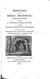 Senilities; or, Solitary amusements: in prose and verse; by the ed. of 'The reveries of solitude'.