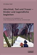 Abschied  Tod und Trauer   Kinder und Jugendliche begleiten PDF