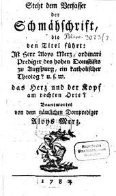 """Steht dem Verfasser der Schmähschrift, die den Titel führt: """"Ist Herr Aloys Merz, ordinari Prediger des hohen Domstifts zu Augsburg, ein katholischer Theolog?"""" u.s.w. das Herz und der Kopf am rechten Orte?"""
