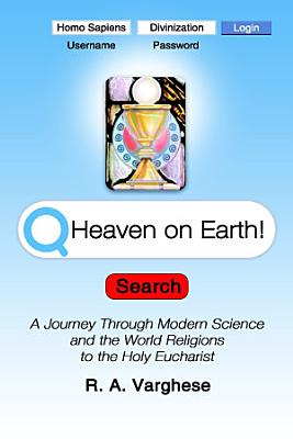 Heaven on Earth  A Journey Through Modern Science and the World Religions to the Holy Eucharist PDF