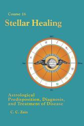 CS16 Stellar Healing: Astrological Predisposition, Diagnosis and Treatment of Disease