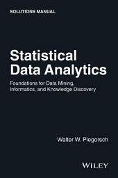 Statistical Data Analytics: Foundations for Data Mining, Informatics, and Knowledge Discovery, Solutions Manual