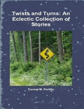 Twists and Turns: An Eclectic Collection of Stories