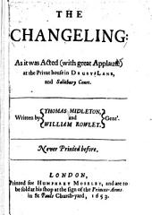 The Changeling: As it was Acted (with Great Applause) at the Privat House in Drury-Lane, and Salisbury Court