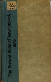 The Present State of New-England with Respect to the Indian Vvar: Wherein is an Account of the True Reason Thereof ... Together with Most of the Remarkable Passages that Have Happened from the 20th of June, Till the 10th of November, 1675