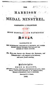 The Harrison Medal Minstrel. Comprising a Collection of the Most Popular and Patriotic Songs, Etc