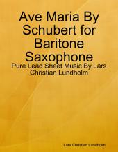 Ave Maria By Schubert for Baritone Saxophone - Pure Lead Sheet Music By Lars Christian Lundholm