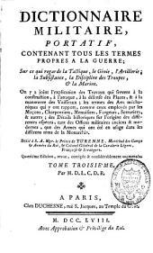 Dictionnaire militaire, portatif, contenant tous les termes propres à la guerre ; sur ce qui regarde la tactique, le génie, l'artillerie, la subsistance, la discipline des troupes et la marine: Volume3