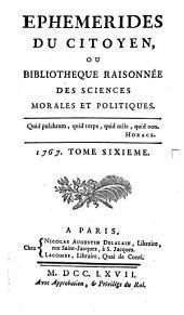 Ephémérides du citoyen ou bibliothèque raisonnée des sciences morales et politiques: Volume 6