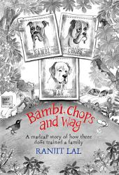 Bambi, Chops and Wag: How three dogs trained a family