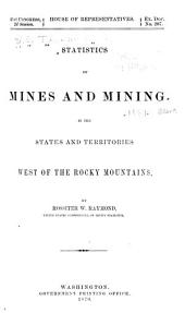 Statistics of Mines and Mining in the States and Territories West of the Rocky Mountains: Being the [1st-8th] Annual Report of Rossiter W. Raymond, U.S. Commissioner of Mining Statistics, Volume 2