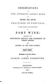 Observations on the Attempts Lately Made to Reform the Abuses Practised in Portugal, in the Making and Treatment of Port Wine: Together with Documents Proving the Existence of These Abuses, and Letters on the Same Subject