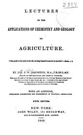 Lectures on the Applications of Chemistry and Geology to Agriculture ...