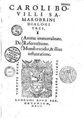 Caroli Bovilli Samarobrini Dialogi tres, de Animae immortalitate. Resurrectione. Mundi excidio, et illius instauratione